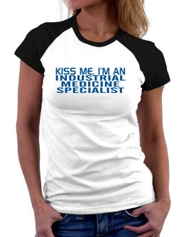 Kiss Me, I Am An Industrial Medicine Specialist Women Raglan T-Shirt