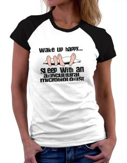 wake up happy .. sleep with a Agricultural Microbiologist Women Raglan T-Shirt