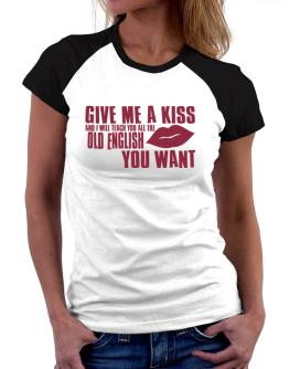 Give Me A Kiss And I Will Teach You All The Old English You Want Women Raglan T-Shirt