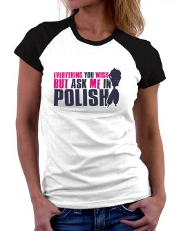 Anything You Want, But Ask Me In Polish Women Raglan T-Shirt