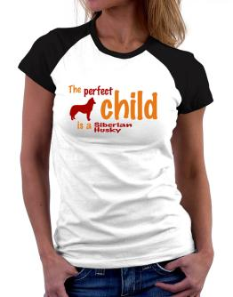 The Perfect Child Is A Siberian Husky Women Raglan T-Shirt