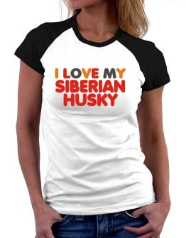 I Love My Siberian Husky Women Raglan T-Shirt