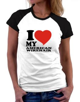 I Love My American Wirehair Women Raglan T-Shirt