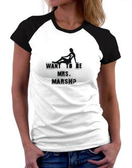 Want To Be Mrs. Marsh? Women Raglan T-Shirt