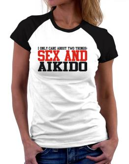 I Only Care About 2 Things : Sex And Aikido Women Raglan T-Shirt