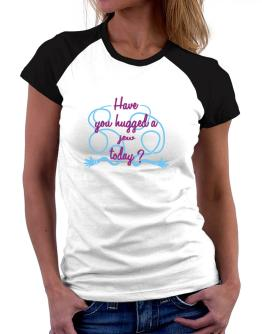 Have You Hugged A Jew Today? Women Raglan T-Shirt