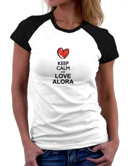 Keep calm and love Alora chalk style Women Raglan T-Shirt