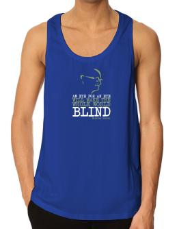 An eye for an eye will make the whole world blind Tank Top