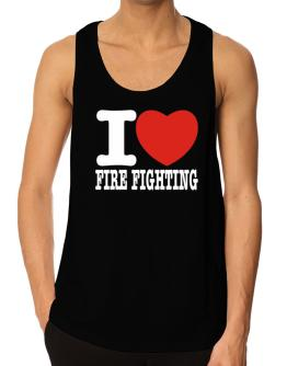 I Love Fire Fighting Tank Top