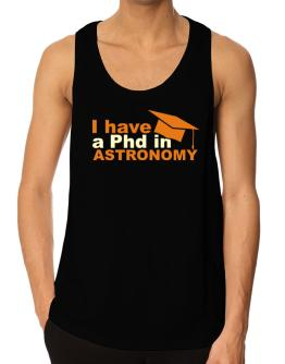 I Have A Phd In Astronomy Tank Top