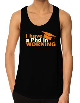 I Have A Phd In Working Tank Top