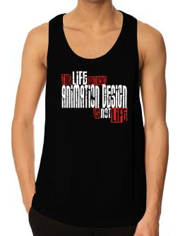 Life Without Animation Design Is Not Life Tank Top