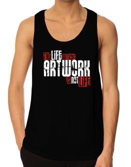 Life Without Artwork Is Not Life Tank Top