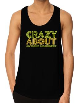 Crazy About Antique Machinery Tank Top
