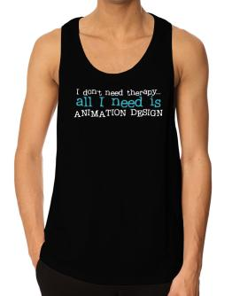 I Don´t Need Theraphy... All I Need Is Animation Design Tank Top