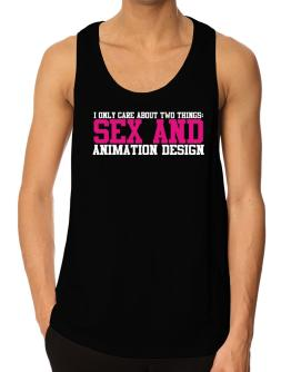 I Only Care About Two Things: Sex And Animation Design Tank Top