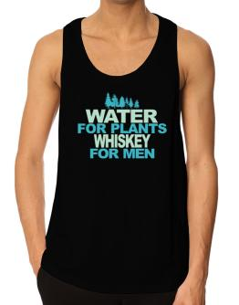 Water For Plants, Whiskey For Men Tank Top