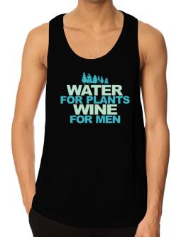Water For Plants, Wine For Men Tank Top