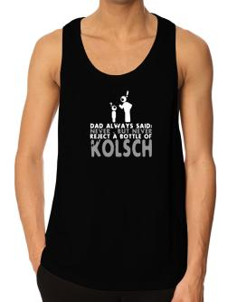 Dad Always Said: Never, But Never Reject A Bottle Of Kolsch Tank Top