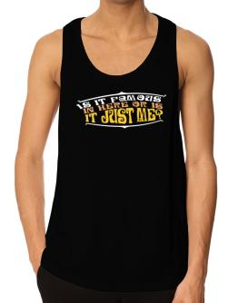 Is It Famous  in Here Or Is It Just Me? Tank Top