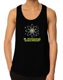 If Pickleball Were Easy, It Would Be Called Quantum Mechanics Tank Top