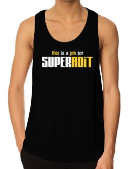 This Is A Job For Superadit Tank Top