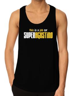This Is A Job For Superagustino Tank Top