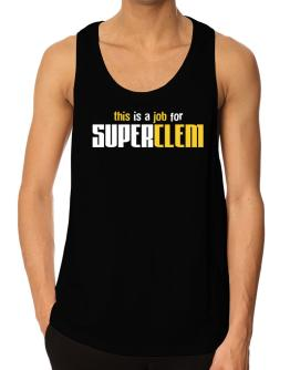 This Is A Job For Superclem Tank Top