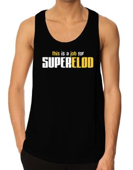 This Is A Job For Superelod Tank Top