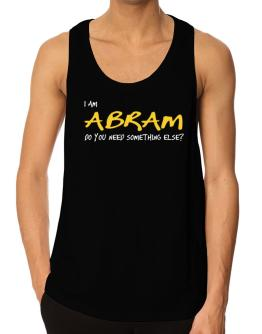 I Am Abram Do You Need Something Else? Tank Top