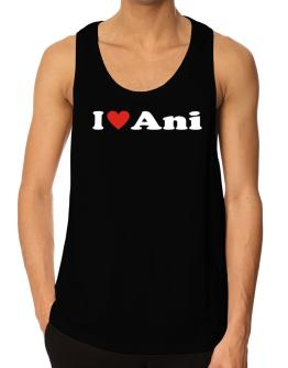 I Love Ani Tank Top