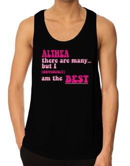 Althea There Are Many... But I (obviously!) Am The Best Tank Top