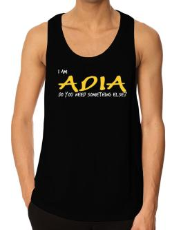 I Am Adia Do You Need Something Else? Tank Top