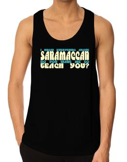 I Know Everything About Saramaccan? Do You Want Me To Teach You? Tank Top
