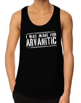 I Was Made For Arvanitic Tank Top