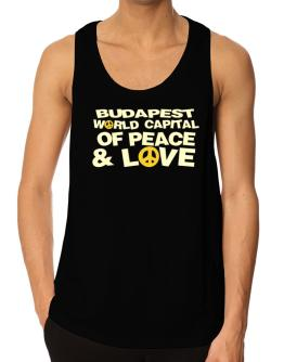 Budapest World Capital Of Peace And Love Tank Top