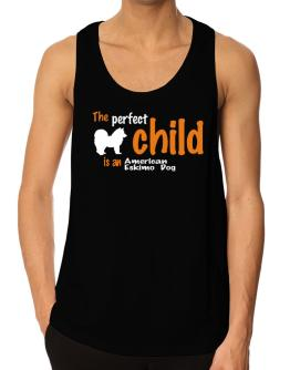 The Perfect Child Is An American Eskimo Dog Tank Top