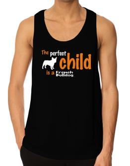The Perfect Child Is A French Bulldog Tank Top