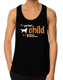 The Perfect Child Is A Golden Retriever Tank Top