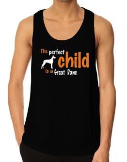 The Perfect Child Is A Great Dane Tank Top