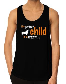 The Perfect Child Is A Pembroke Welsh Corgi Tank Top