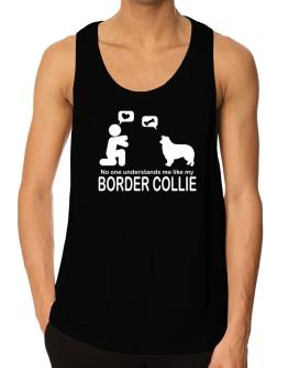 No One Understands Me Like My Border Collie Tank Top