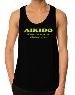 Aikido Where The Weak Are Killed And Eaten Tank Top