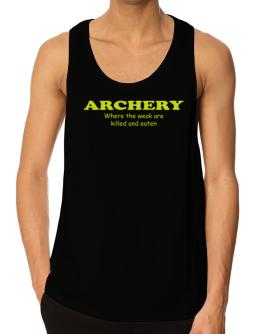 Archery Where The Weak Are Killed And Eaten Tank Top