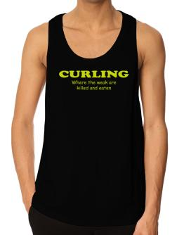 Curling Where The Weak Are Killed And Eaten Tank Top