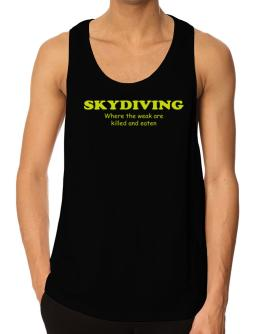 Skydiving Where The Weak Are Killed And Eaten Tank Top