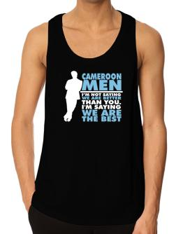 Cameroon Men I'm Not Saying We're Better Than You. I Am Saying We Are The Best Tank Top