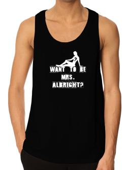 Want To Be Mrs. Albright? Tank Top