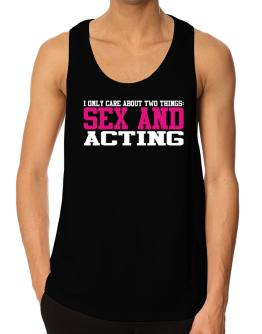 I Only Care About Two Things: Sex And Acting Tank Top