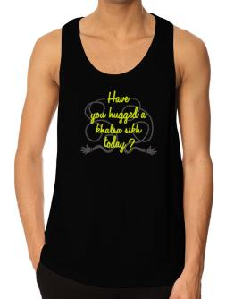 Have You Hugged A Khalsa Sikh Today? Tank Top